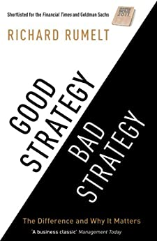 Good Strategy/Bad Strategy: The difference and why it matters par [Rumelt, Richard]