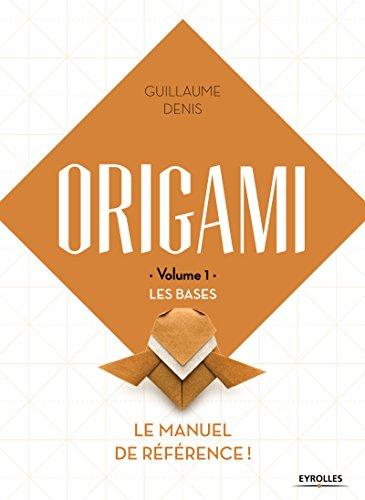 Origami - Volume 1 - Les bases: Le manuel de référence