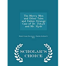 The Merry Men, and Other Tales and Fables. Strange Case of Dr. Jekyll and Mr. Hyde - Scholar's Choice Edition