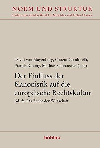 Der Einfluss der Kanonistik auf die europäische Rechtskultur: Bd. 5: Recht der Wirtschaft (Norm und Struktur) (Norm und Struktur / Studien zum sozialen Wandel in Mittelalter und Früher Neuzeit)