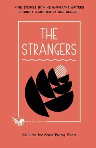 the-strangers-nine-stories-by-nine-immigrant-writers-brought-together-by-one-concept-by-anna-wang-yu