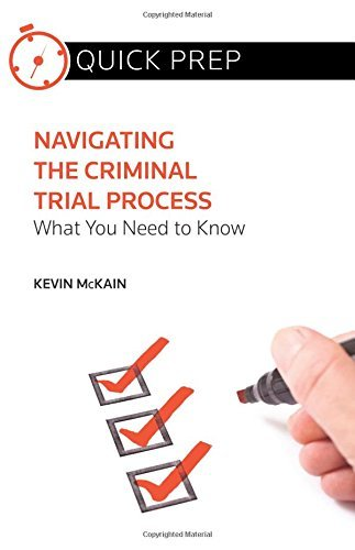 navigating-the-criminal-trial-process-what-you-need-to-know-quick-prep-by-kevin-mckain-2015-07-01