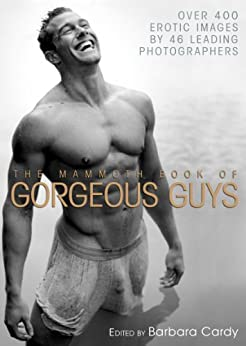 The Mammoth Book of Gorgeous Guys: Erotic Photographs of Men (Mammoth Books) by [Cardy, Barbara]