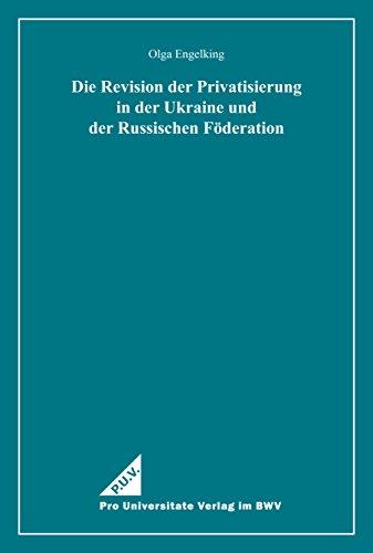 Die Revision der Privatisierung in der Ukraine und der Russischen Föderation