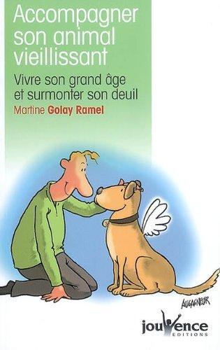 Accompagner son animal vieillissant : Vivre son grand ge et surmonter son deuil