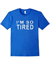 I'm So Tired Funny Sayings T-Shirt For Man Women