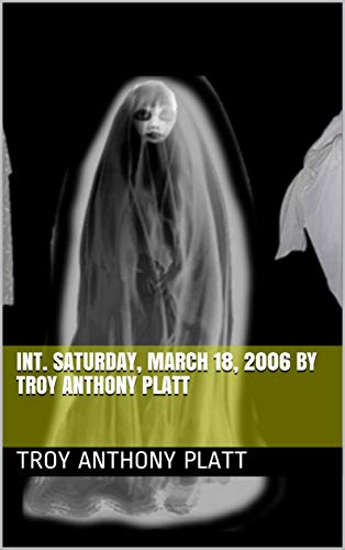 00:07:52 INT. Saturday, March 18, 2006  By Troy Anthony Platt (English Edition)