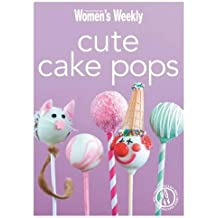 Cute Cake Pops: Triple-Tested Recipes for Quirky, Decorated, Cake Pops - Perfect for Parties