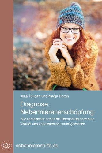 Diagnose Nebennierenerschöpfung: Wie chronischer Stress die Hormon-Balance stört, Vitalität und Lebensfreude zurück gewinnen