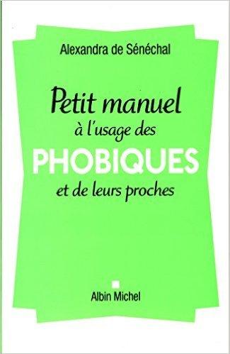 Petit manuel à l'usage des phobiques et de leurs proches de Alexandra de Sénéchal ( 1 avril 2015 )