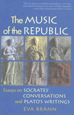 The Music of The Republic: Essays on Socrates' Conversations and Plato's Writings by Eva Brann (2004-05-01)