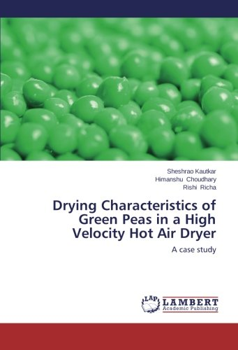 Drying Characteristics of Green Peas in a High Velocity Hot Air Dryer: A case study (Air High Velocity)