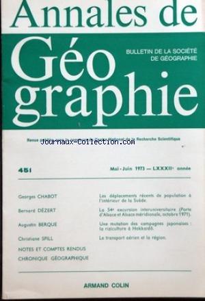 ANNALES DE GEOGRAPHIE [No 451] du 01/05/1973 - CHABOT - LES DEPLACEMENTS RECENTS DE POPULATION A L'INTERIEUR DE LA SUEDE - DEZERT - EXCURSION INTERUNIVERSITAIRE - BERQUE - UNE MUTATION DES CAMPAGNES JAPONAISES - LA RIZICULTURE A HOKKAIDO - SPILL - LE TRANSPORT AERIEN ET LA REGION