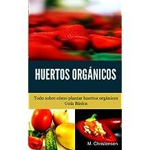 Huertos Orgánicos: Guía Básica (Spanish Edition)
