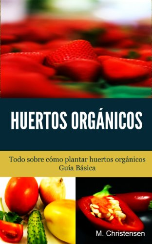 Descargar Libro Huertos Orgánicos: Guía Básica de M. Christensen