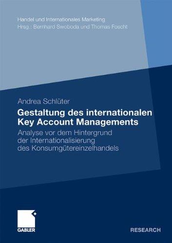 Gestaltung des Internationalen Key Account Managements: Analyse vor dem Hintergrund der Internationalisierung des Konsumgütereinzelhandels (Handel und ... Retailing and International Marketing)
