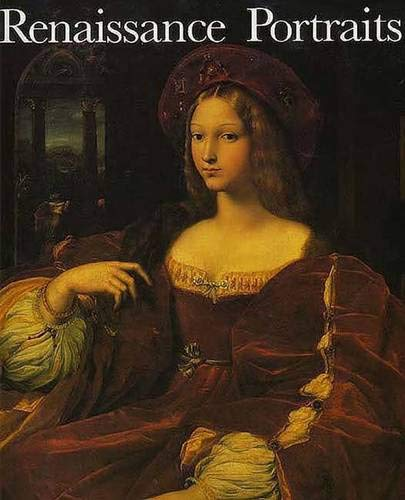 Renaissance Portraits: European Portrait-Painting in the 14th, 15th and 16th Centuries - 16th Century Portraits