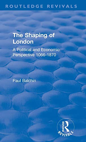 The Shaping of London: A Political and Economic Perspective 1066-1870 (Routledge Revivals) Christopher Stuart University