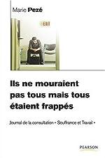 Ils ne mouraient pas tous mais tous étaient frappés - Journal de la consultation Souffrance et Travail de Marie Pezé