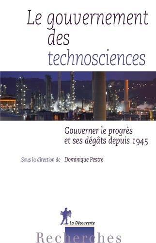 Le gouvernement des technosciences : Gouverner le progrès et ses dégâts depuis 1945 par Dominique Pestre, Collectif