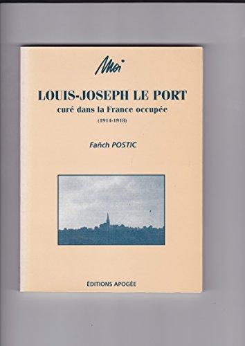 MOI, LOUIS-JOSEPH LE PORT. Curé dans la France occupée (1914-1918)