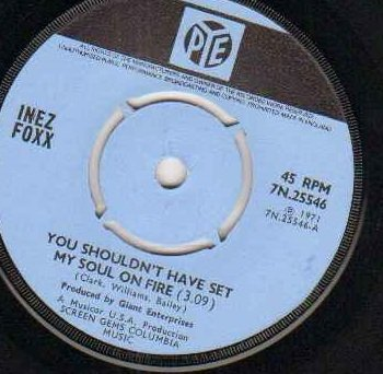 INEZ FOXX - YOU SHOULDN'T HAVE SET MY SOUL ON FIRE - 7 inch vinyl / 45 -