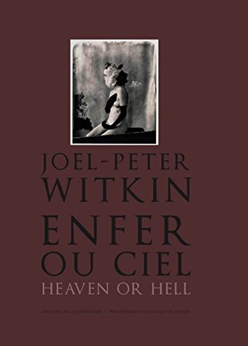 Joël-Peter Witkin. enfer ou ciel, heaven or hell par Anne Biroleau