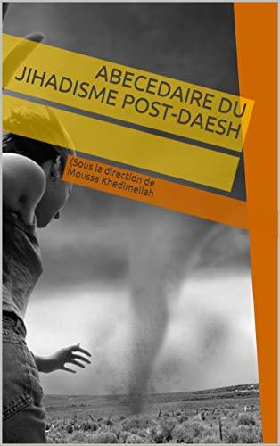 ABECEDAIRE DU JIHADISME POST-DAESH par Sous la direction de Moussa Khedimellah