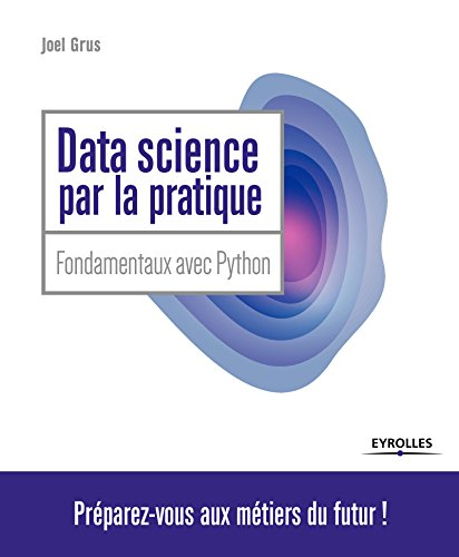 Data Science par la pratique: Principes avec Python (Blanche) par Joël Grus