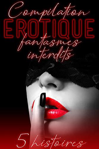 FANTASMES INTERDITS (Compilation Érotique): 5 Histoires et Romans Adultes par Osez l'érotique