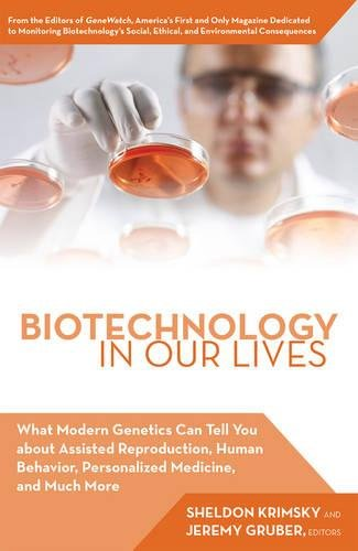 Biotechnology in Our Lives: What Cutting-Edge Genetic Research Can Tell You about Gene Patents, Human Cloning, Assisted Reproduction, Predicting Criminal Behavior, Bioweapons, and Much More