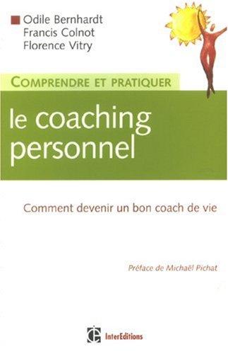 Comprendre et pratiquer le coaching personnel : Comment devenir un bon coach de vie par Odile Bernhardt-Cluzel, Francis Colnot, Florence Vitry