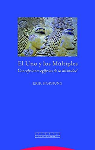 El Uno y los Múltiples: Concepciones egipcias de la divinidad (Pliegos de Oriente) por Erik Hornung