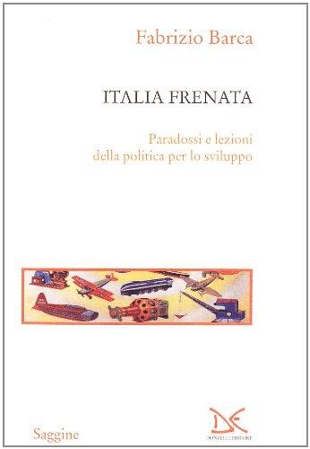 Italia frenata. Paradossi e lezioni della politica per lo sviluppo