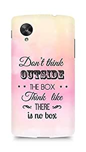 Amez Dont think Outside the Box think like there is no Box Back Cover For LG Nexus 5