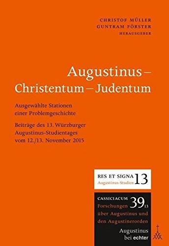 Augustinus - Christentum - Judentum: Ausgewählte Stationen einer Problemgeschichte (Cassiciacum. Forschungen über Augustinus und den Augustinerorden)