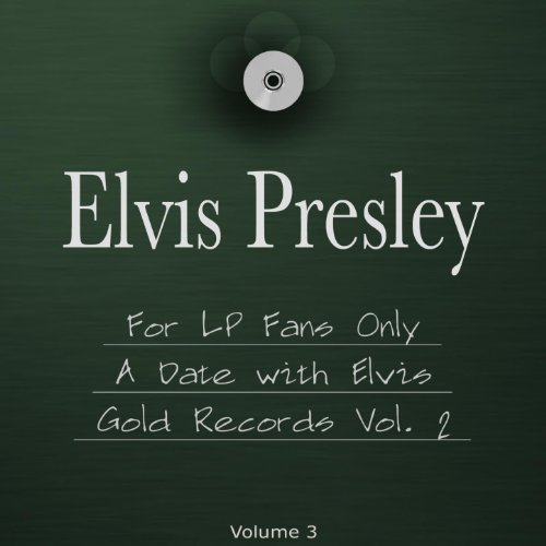 For LP Fans Only, a Date With Elvis, Gold Records, Vol. 2 (The 3 in 1 Package, Vol 3)