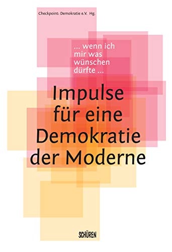 Wenn ich mir was wünschen dürfte – Impulse für eine Demokratie der Moderne
