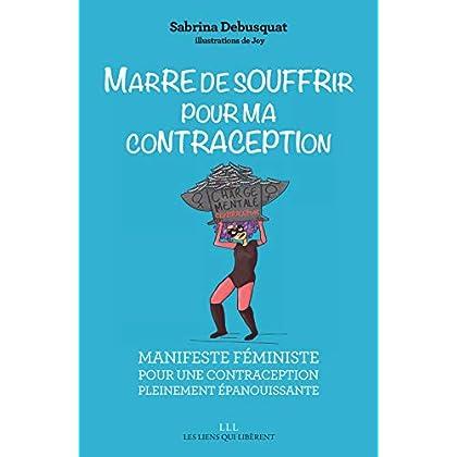 Marre de souffrir pour ma contraception !: Manifeste féministe pour une contraception pleinement épanouissante (LIENS QUI LIBER)