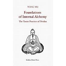 Foundations of Internal Alchemy: The Taoist Practice of Neidan (English Edition)