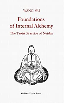 Foundations of Internal Alchemy: The Taoist Practice of Neidan (English Edition) di [Mu, Wang]