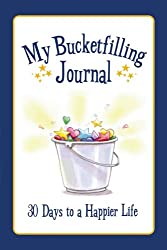 My Bucketfilling Journal: 30 Days to a Happier Life