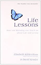 Life Lessons: How Our Mortality Can Teach Us About Life and Living by Elisabeth Kubler-Ross David Kessler (2001-01-02)