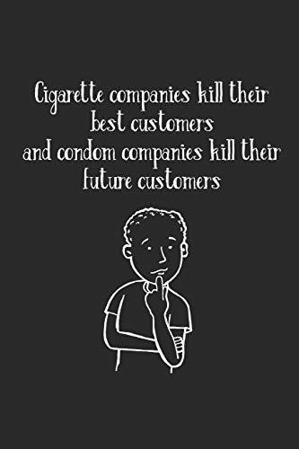 Cigarette Companies Kill Best Customers Condom Companies Kill Future Customers: Notizbuch / Tagebuch / Heft mit Punkteraster Seiten. Notizheft mit Dot ... Journal, Planer für Termine oder To-Do-Liste. -
