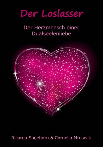 Der Loslasser: Der Herzmensch einer Dualseelenliebe - Geschlagen Herz