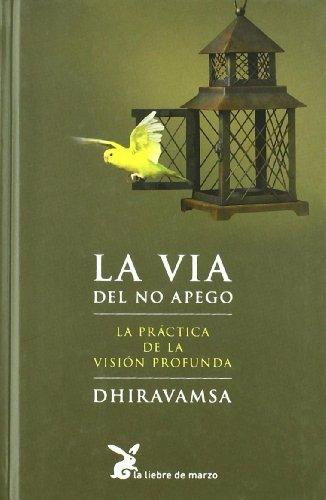 La vía del no apego. La práctica de la visión profunda por Dhiravamsa