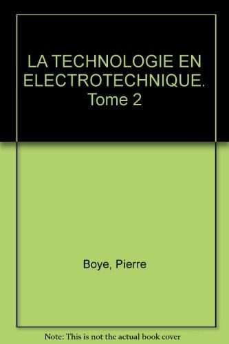 LA TECHNOLOGIE EN ELECTROTECHNIQUE. Tome 2