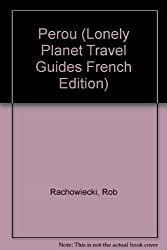 Perou (Lonely Planet Travel Guides French Edition)