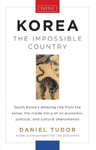 Korea: The Impossible Country: South Korea's Amazing Rise from the Ashes: The Inside Story of an Economic, Political and Cultural Phenomenon (English Edition)