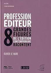 Profession éditeur : 8 grandes figures de l'édition contemporaine racontent